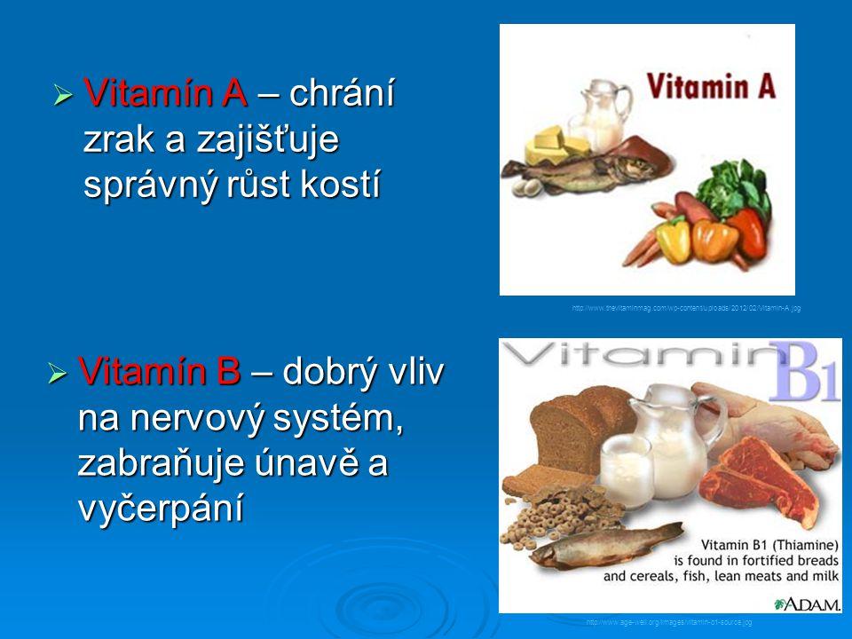  Vitamín A – chrání zrak a zajišťuje správný růst kostí  Vitamín B – dobrý vliv na nervový systém, zabraňuje únavě a vyčerpání http://www.thevitamin