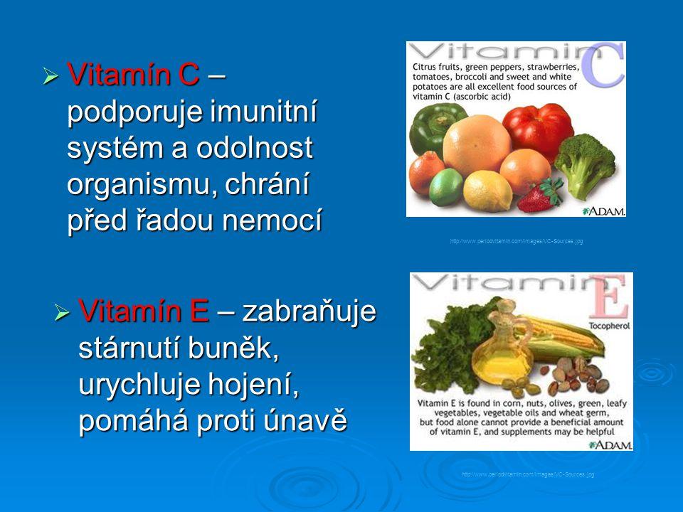  Vitamín C – podporuje imunitní systém a odolnost organismu, chrání před řadou nemocí  Vitamín E – zabraňuje stárnutí buněk, urychluje hojení, pomáh