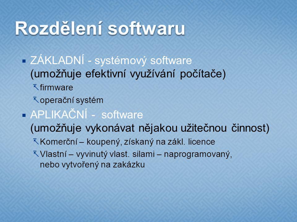  ZÁKLADNÍ - systémový software (umožňuje efektivní využívání počítače)  firmware  operační systém  APLIKAČNÍ - software (umožňuje vykonávat nějakou užitečnou činnost)  Komerční – koupený, získaný na zákl.