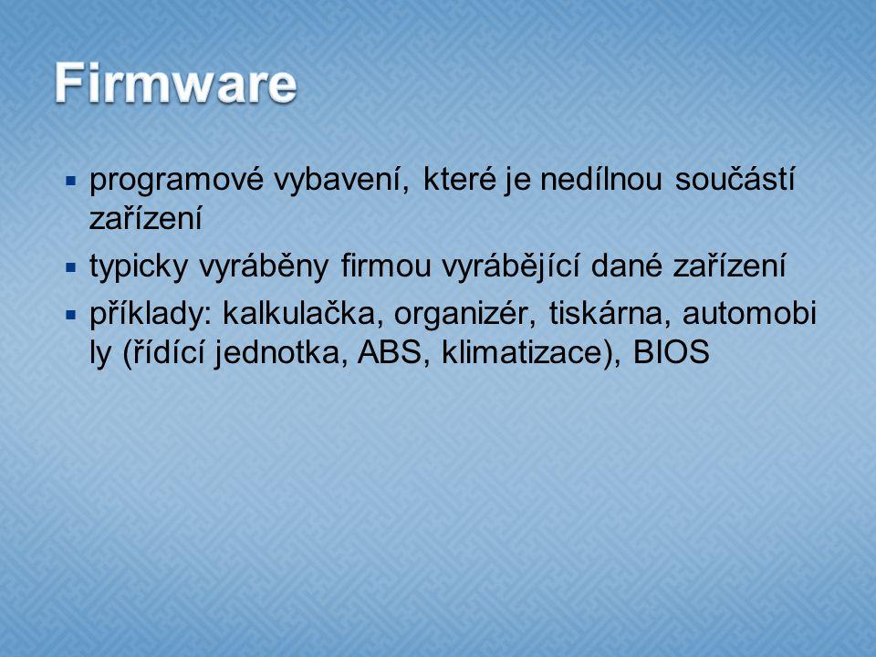  programové vybavení, které je nedílnou součástí zařízení  typicky vyráběny firmou vyrábějící dané zařízení  příklady: kalkulačka, organizér, tiskárna, automobi ly (řídící jednotka, ABS, klimatizace), BIOS