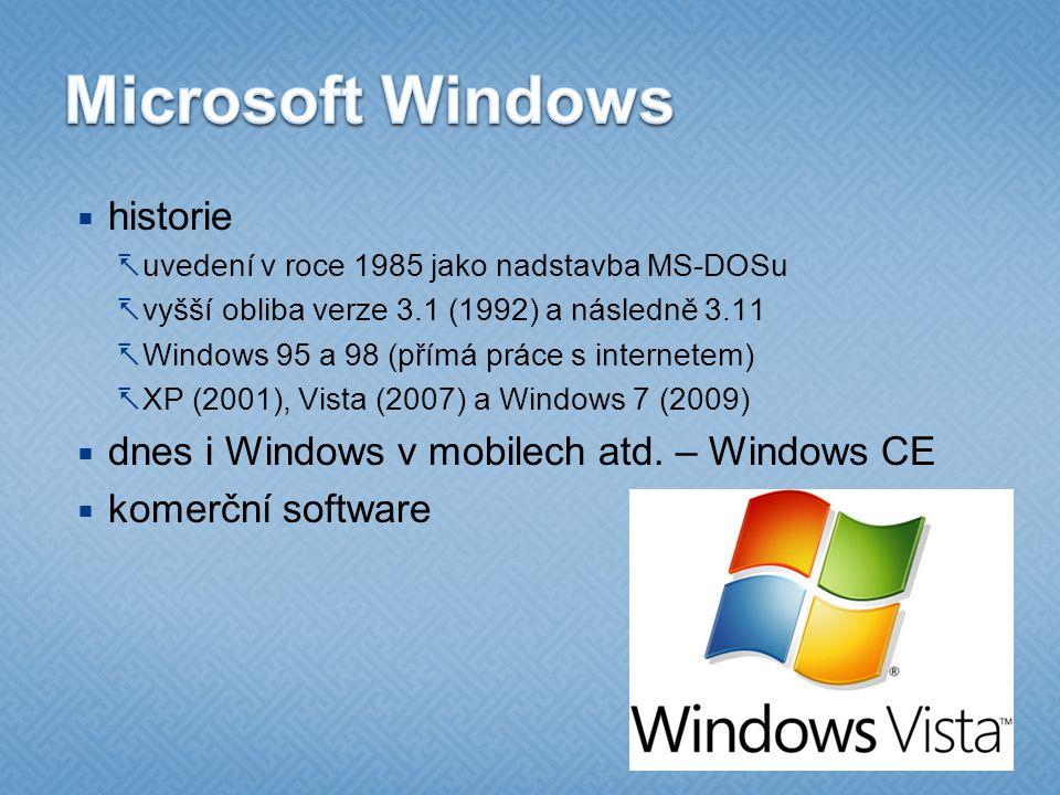  historie  uvedení v roce 1985 jako nadstavba MS-DOSu  vyšší obliba verze 3.1 (1992) a následně 3.11  Windows 95 a 98 (přímá práce s internetem)  XP (2001), Vista (2007) a Windows 7 (2009)  dnes i Windows v mobilech atd.