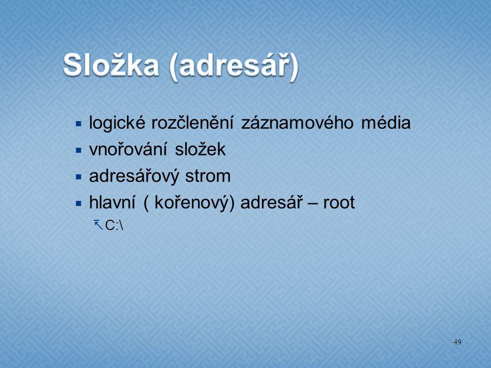  logické rozčlenění záznamového média  vnořování složek  adresářový strom  hlavní ( kořenový) adresář – root  C:\ 49