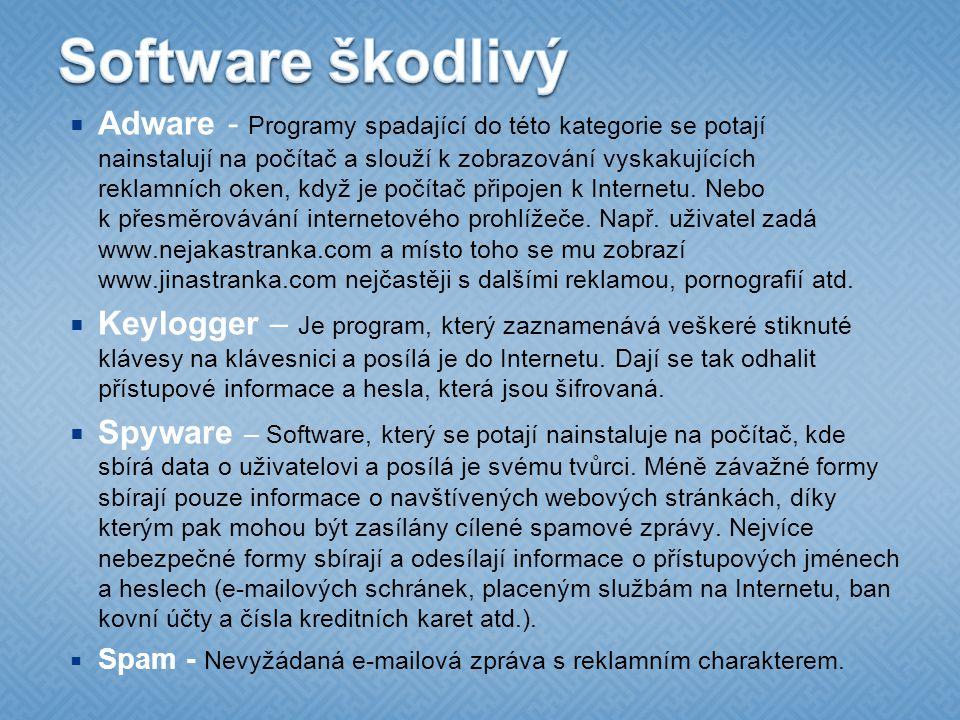  Adware - Programy spadající do této kategorie se potají nainstalují na počítač a slouží k zobrazování vyskakujících reklamních oken, když je počítač připojen k Internetu.