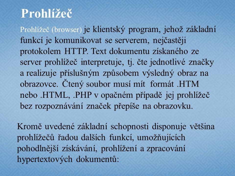 Prohlížeč Prohlížeč (browser) je klientský program, jehož základní funkcí je komunikovat se serverem, nejčastěji protokolem HTTP.