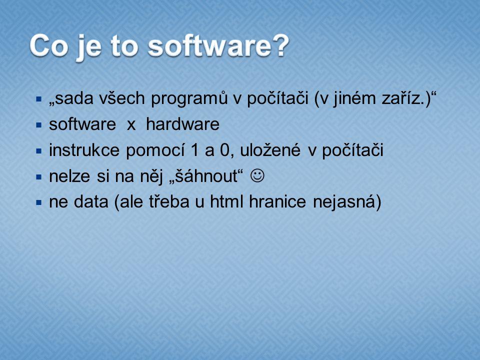 """ """"sada všech programů v počítači (v jiném zaříz.)  software x hardware  instrukce pomocí 1 a 0, uložené v počítači  nelze si na něj """"šáhnout   ne data (ale třeba u html hranice nejasná)"""