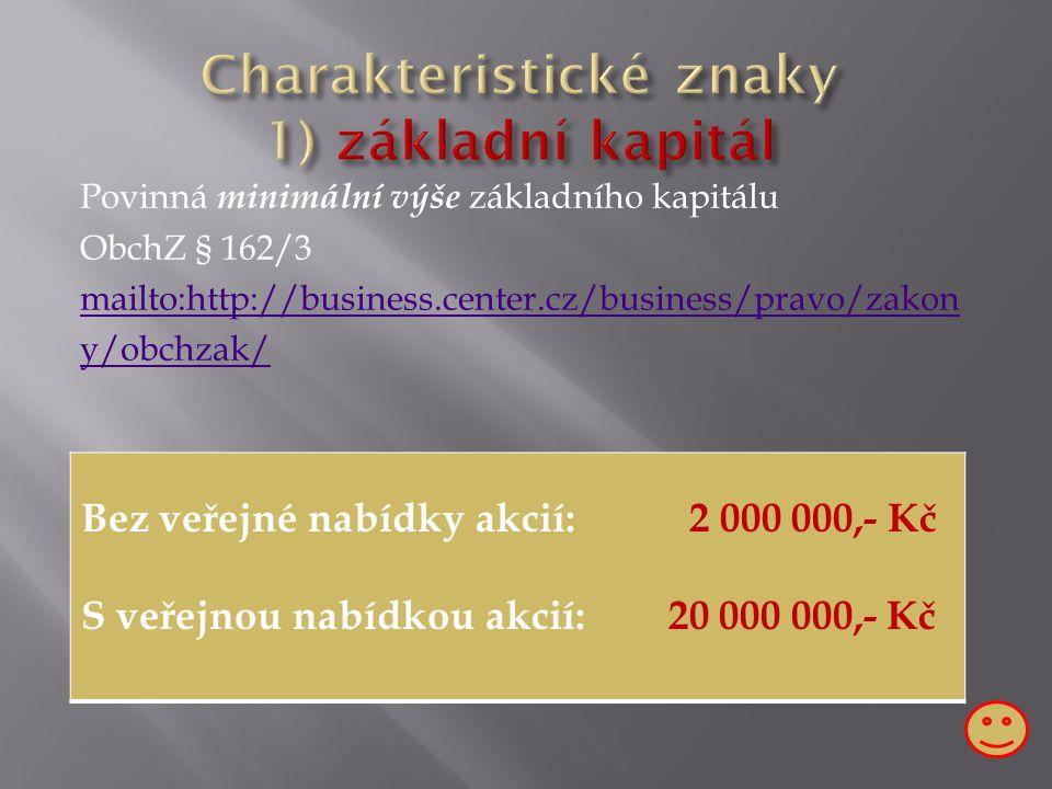Fyzické i právnické osoby ObchZ § 162/1 mailto:http://business.center.cz/business/pravo/zakony/obchzak/ Maximální počet společníků: Minimální počet společníků