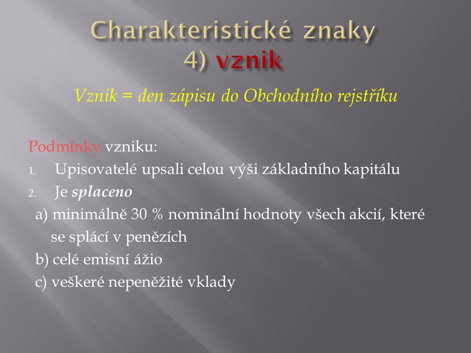 ObchZ § 184 - 201 mailto:http://business.center.cz/business/pravo/zak Nejvyšším orgánem společnosti je Statutárním orgánem společnosti je Další orgány