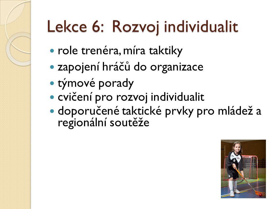 Lekce 6: Rozvoj individualit  role trenéra, míra taktiky  zapojení hráčů do organizace  týmové porady  cvičení pro rozvoj individualit  doporučené taktické prvky pro mládež a regionální soutěže
