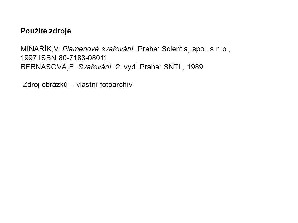 Použité zdroje MINAŘÍK,V. Plamenové svařování. Praha: Scientia, spol. s r. o., 1997.ISBN 80-7183-08011. BERNASOVÁ,E. Svařování. 2. vyd. Praha: SNTL, 1