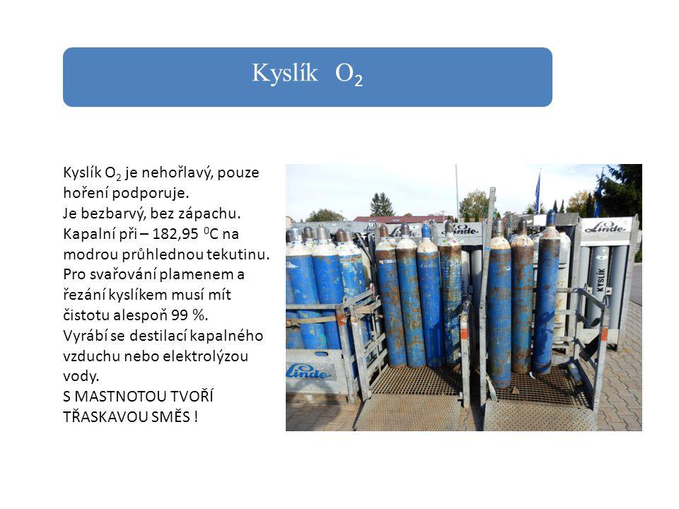 Kyslík O 2 Kyslík O 2 je nehořlavý, pouze hoření podporuje. Je bezbarvý, bez zápachu. Kapalní při – 182,95 0 C na modrou průhlednou tekutinu. Pro svař