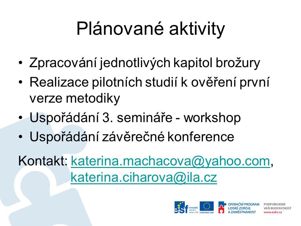 Plánované aktivity •Zpracování jednotlivých kapitol brožury •Realizace pilotních studií k ověření první verze metodiky •Uspořádání 3.
