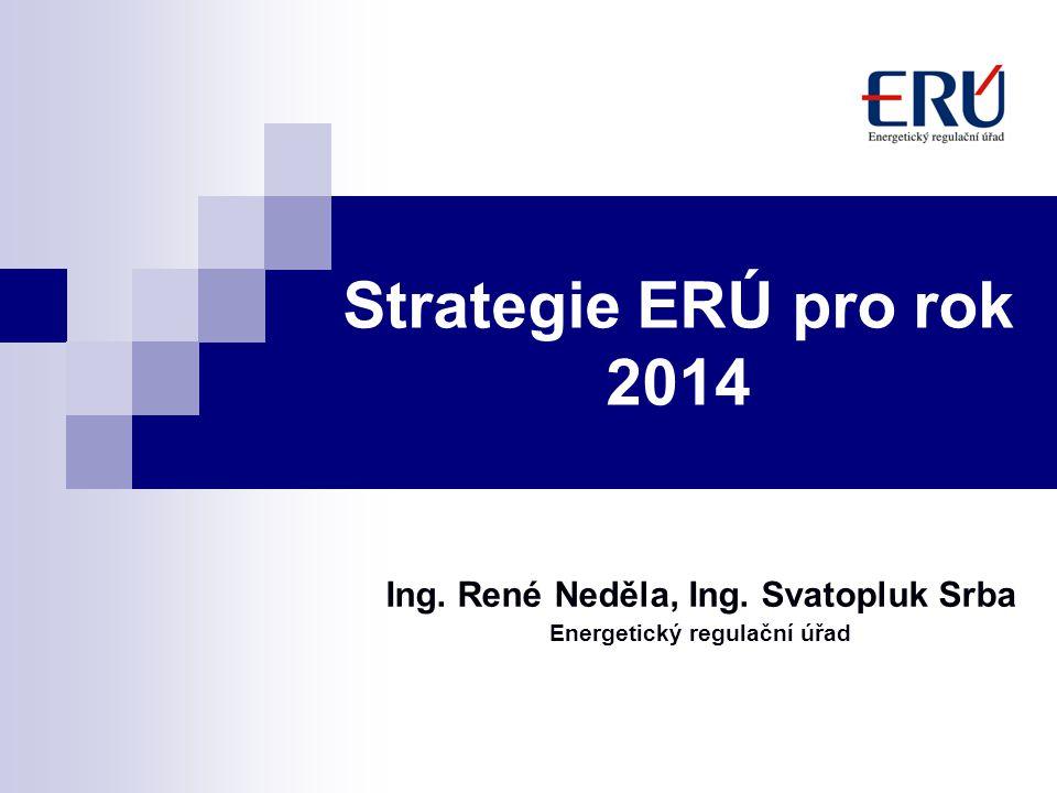Strategie ERÚ pro rok 2014 Ing. René Neděla, Ing. Svatopluk Srba Energetický regulační úřad