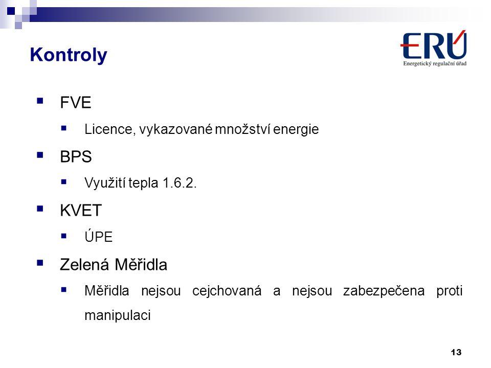 Kontroly 13  FVE  Licence, vykazované množství energie  BPS  Využití tepla 1.6.2.  KVET  ÚPE  Zelená Měřidla  Měřidla nejsou cejchovaná a nejs