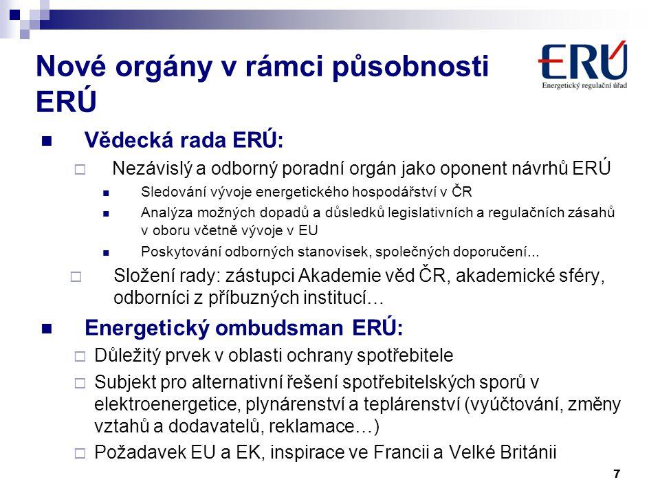 Nové orgány v rámci působnosti ERÚ  Vědecká rada ERÚ:  Nezávislý a odborný poradní orgán jako oponent návrhů ERÚ  Sledování vývoje energetického ho