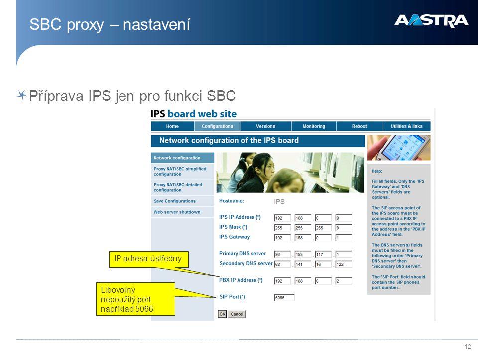 12 SBC proxy – nastavení Příprava IPS jen pro funkci SBC IP adresa ústředny Libovolný nepoužitý port například 5066