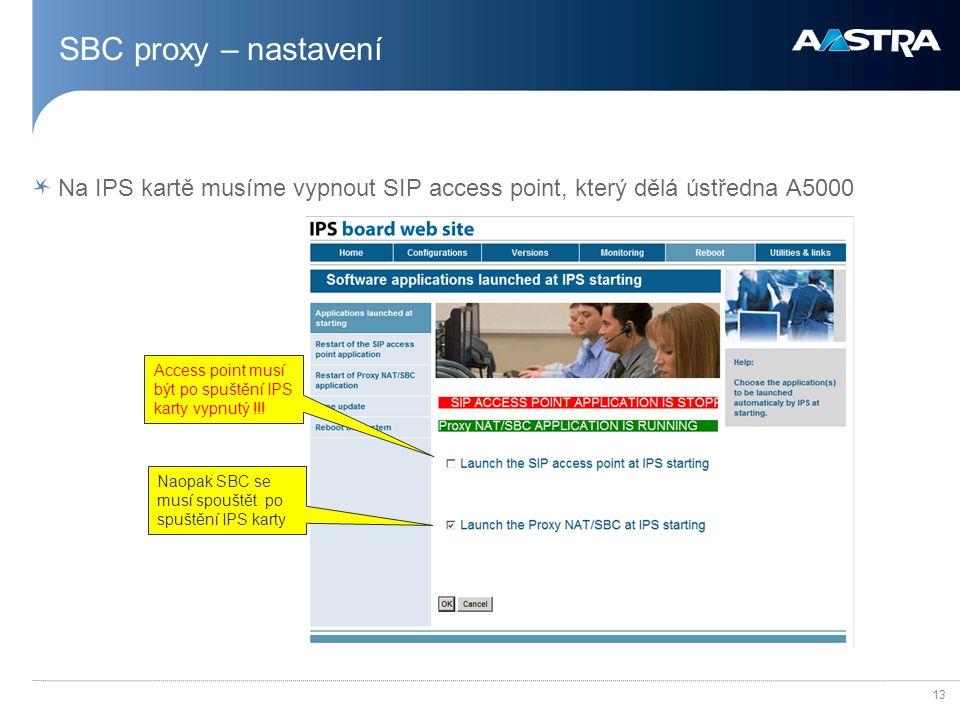 13 SBC proxy – nastavení Na IPS kartě musíme vypnout SIP access point, který dělá ústředna A5000 Access point musí být po spuštění IPS karty vypnutý !