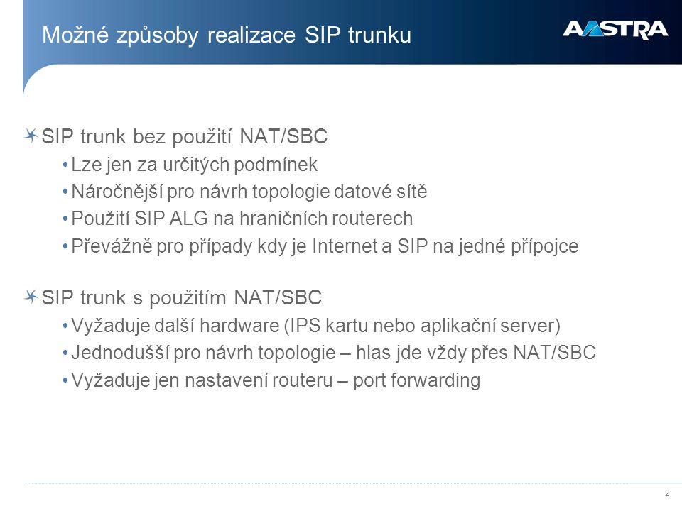 2 Možné způsoby realizace SIP trunku SIP trunk bez použití NAT/SBC •Lze jen za určitých podmínek •Náročnější pro návrh topologie datové sítě •Použití