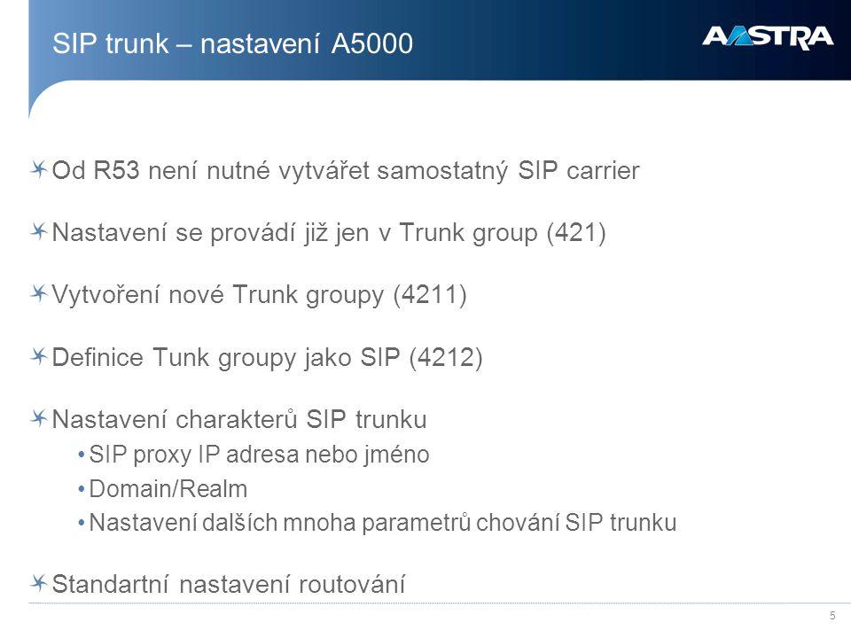 5 SIP trunk – nastavení A5000 Od R53 není nutné vytvářet samostatný SIP carrier Nastavení se provádí již jen v Trunk group (421) Vytvoření nové Trunk
