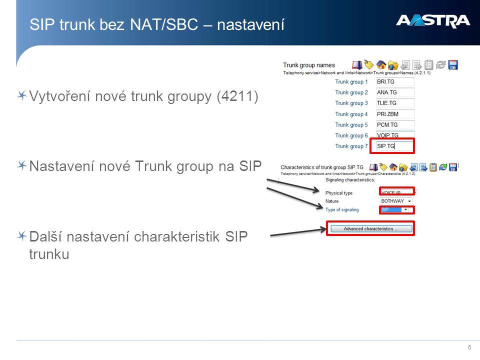 6 SIP trunk bez NAT/SBC – nastavení Vytvoření nové trunk groupy (4211) Nastavení nové Trunk group na SIP Další nastavení charakteristik SIP trunku