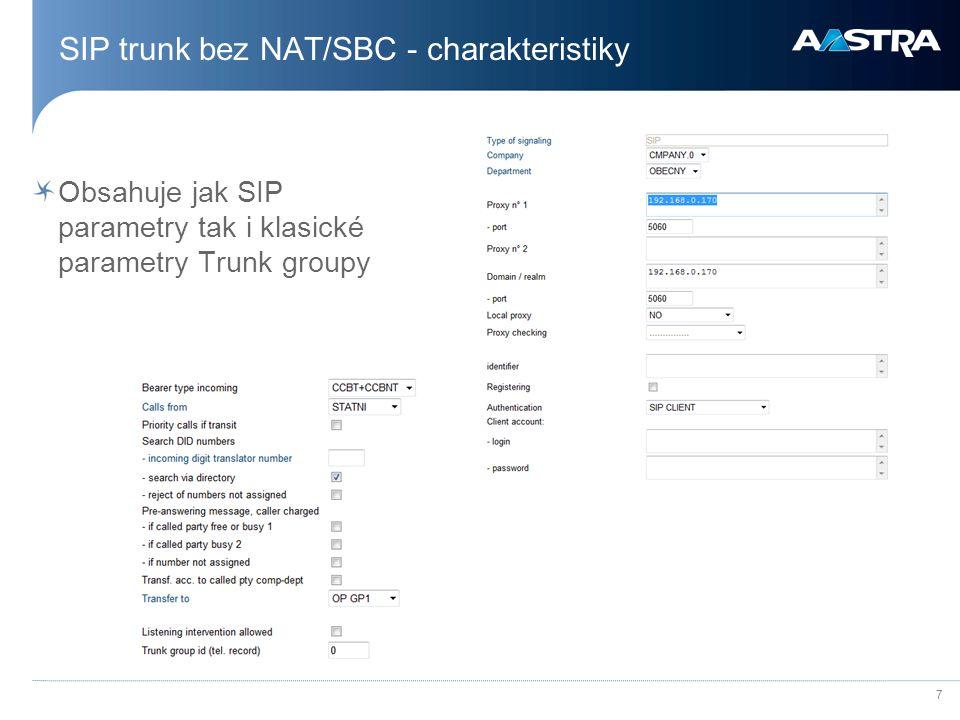 7 SIP trunk bez NAT/SBC - charakteristiky Obsahuje jak SIP parametry tak i klasické parametry Trunk groupy