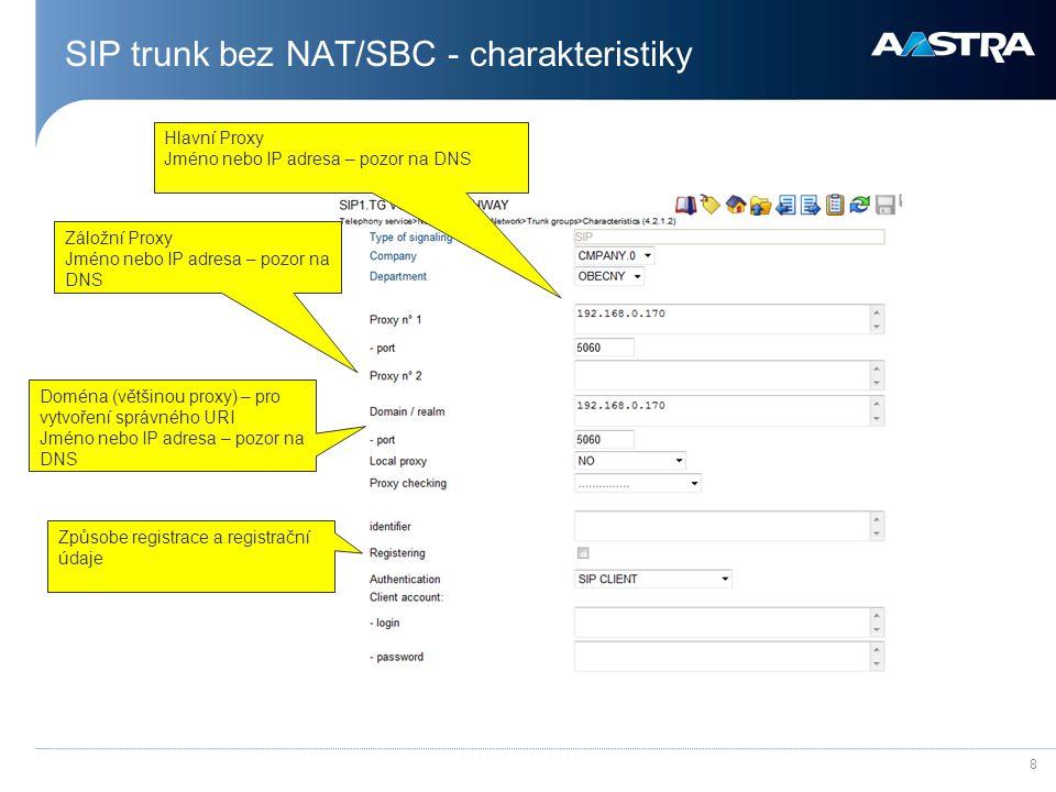 8 SIP trunk bez NAT/SBC - charakteristiky Hlavní Proxy Jméno nebo IP adresa – pozor na DNS Záložní Proxy Jméno nebo IP adresa – pozor na DNS Doména (v