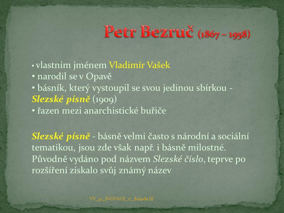 • vlastním jménem Vladimír Vašek • narodil se v Opavě • básník, který vystoupil se svou jedinou sbírkou - Slezské písně (1909) • řazen mezi anarchisti