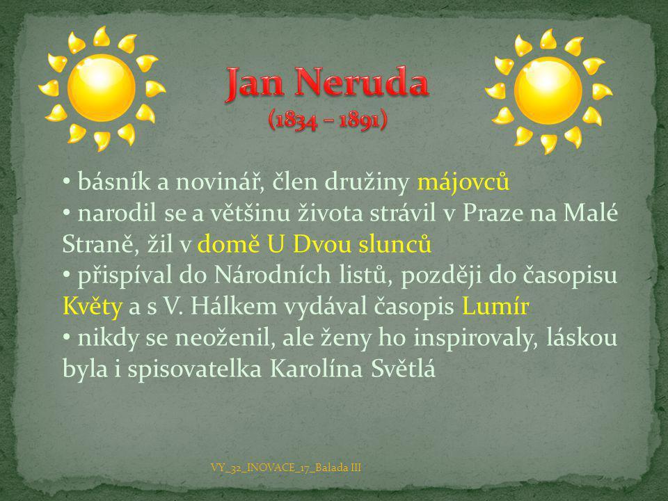 • básník a novinář, člen družiny májovců • narodil se a většinu života strávil v Praze na Malé Straně, žil v domě U Dvou slunců • přispíval do Národní