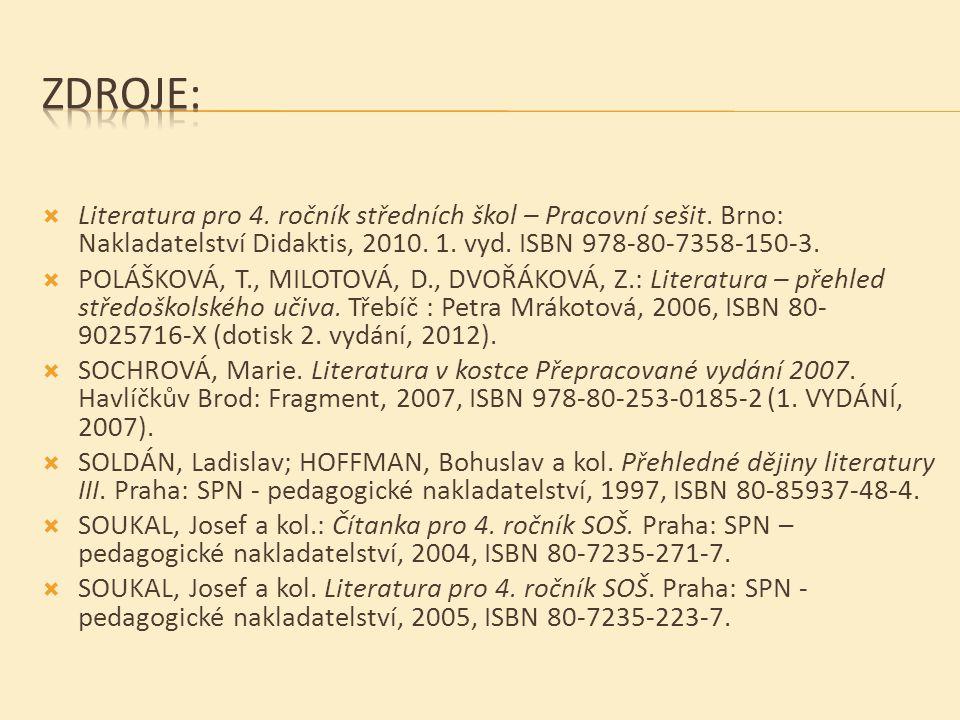  Literatura pro 4. ročník středních škol – Pracovní sešit. Brno: Nakladatelství Didaktis, 2010. 1. vyd. ISBN 978-80-7358-150-3.  POLÁŠKOVÁ, T., MILO