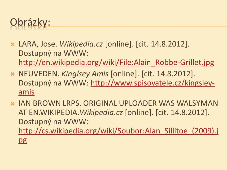  LARA, Jose. Wikipedia.cz [online]. [cit. 14.8.2012]. Dostupný na WWW: http://en.wikipedia.org/wiki/File:Alain_Robbe-Grillet.jpg http://en.wikipedia.