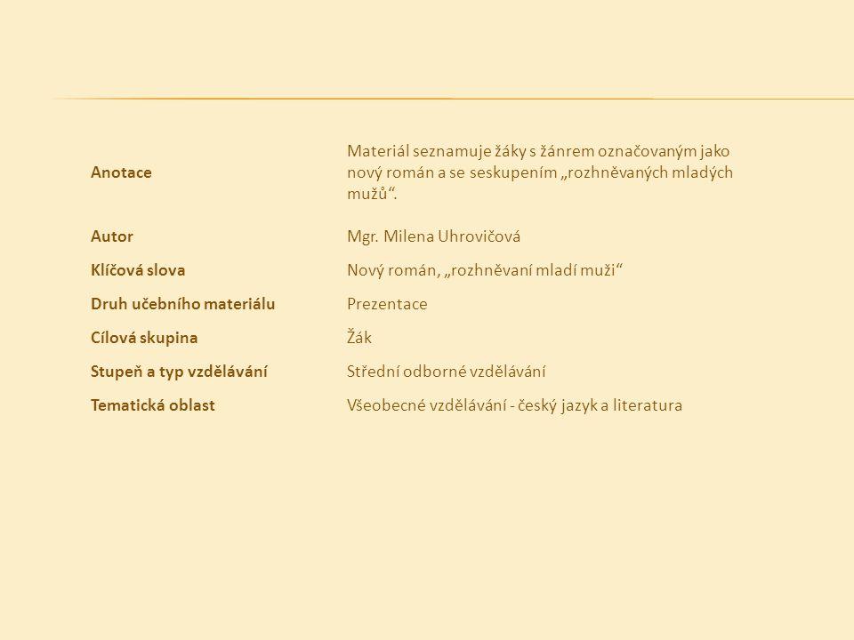 """Anotace Materiál seznamuje žáky s žánrem označovaným jako nový román a se seskupením """"rozhněvaných mladých mužů"""". AutorMgr. Milena Uhrovičová Klíčová"""
