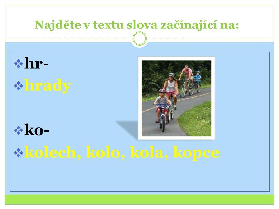 Najděte v textu slova začínající na: hhr- hhrady kko- kkolech, kolo, kola, kopce