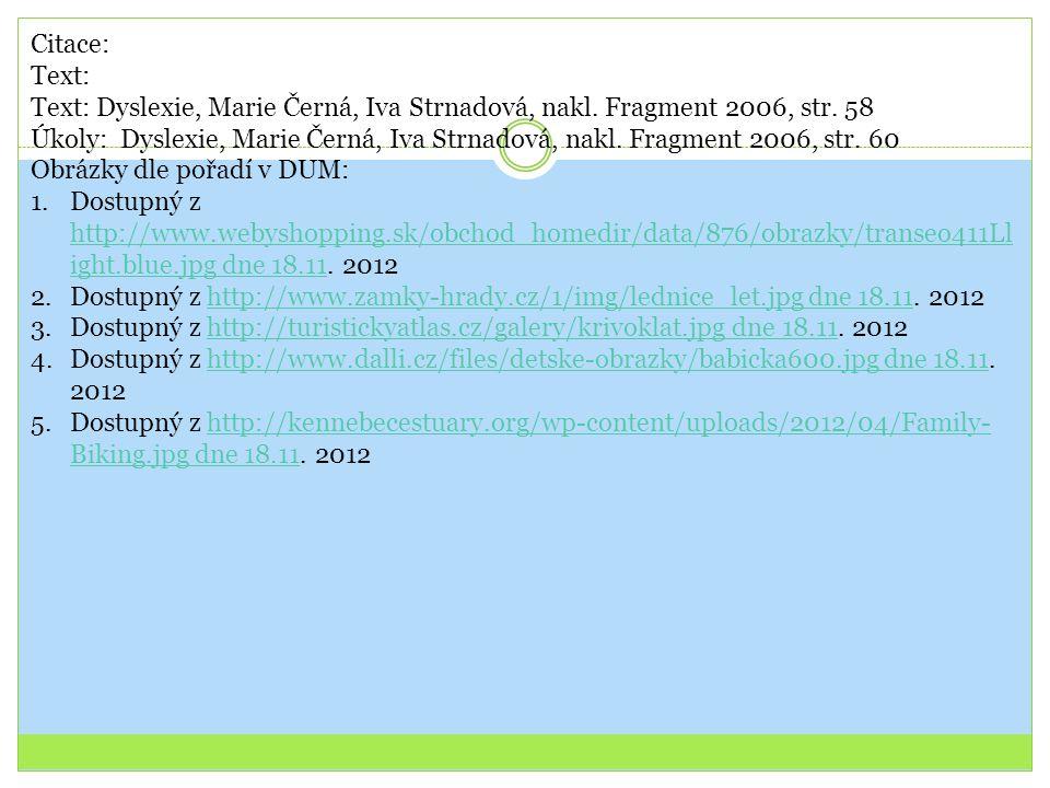 Citace: Text: Text: Dyslexie, Marie Černá, Iva Strnadová, nakl. Fragment 2006, str. 58 Úkoly: Dyslexie, Marie Černá, Iva Strnadová, nakl. Fragment 200