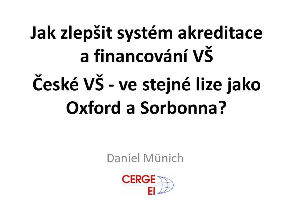 Jak zlepšit systém akreditace a financování VŠ České VŠ - ve stejné lize jako Oxford a Sorbonna.