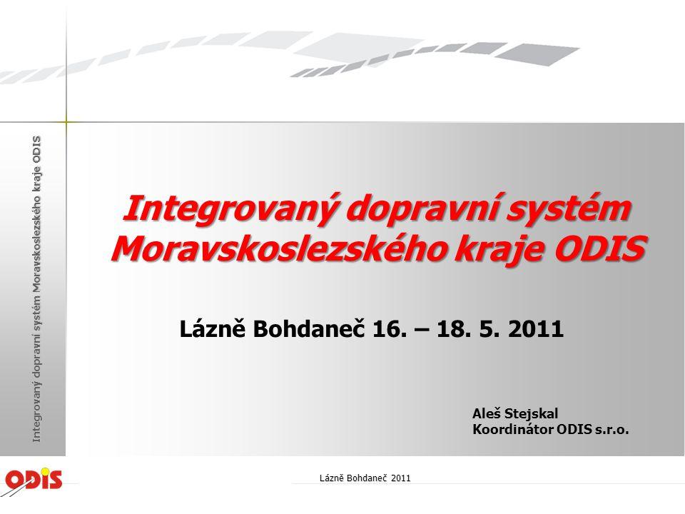 Integrovaný dopravní systém Moravskoslezského kraje ODIS Lázně Bohdaneč 16. – 18. 5. 2011 Aleš Stejskal Koordinátor ODIS s.r.o. Lázně Bohdaneč 2011