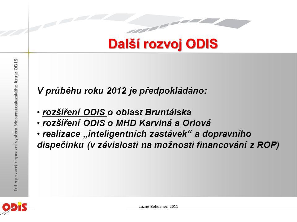 """V průběhu roku 2012 je předpokládáno: • rozšíření ODIS o oblast Bruntálska • rozšíření ODIS o MHD Karviná a Orlová • realizace """"inteligentních zastáve"""