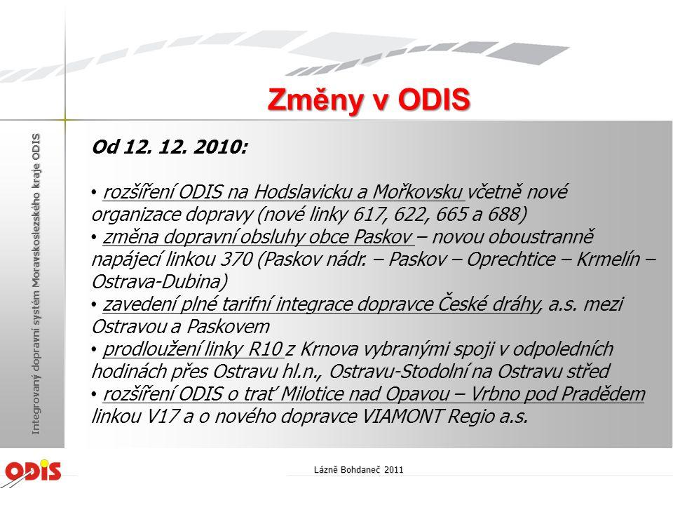 Od 12. 12. 2010: • rozšíření ODIS na Hodslavicku a Mořkovsku včetně nové organizace dopravy (nové linky 617, 622, 665 a 688) • změna dopravní obsluhy