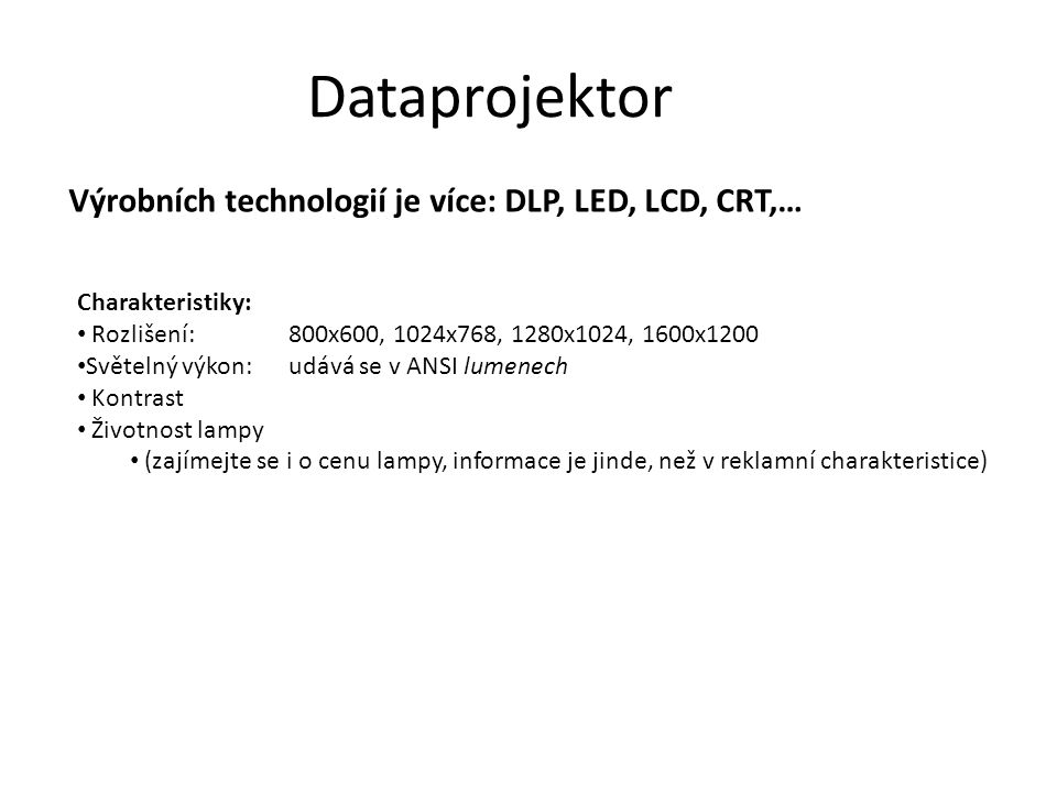 Dataprojektor Dataprojektor patří mezi výstupní zařízení počítače Velkoformátový výstup pomocí promítacího zařízení. • Výhody: • Velký formát • Společ