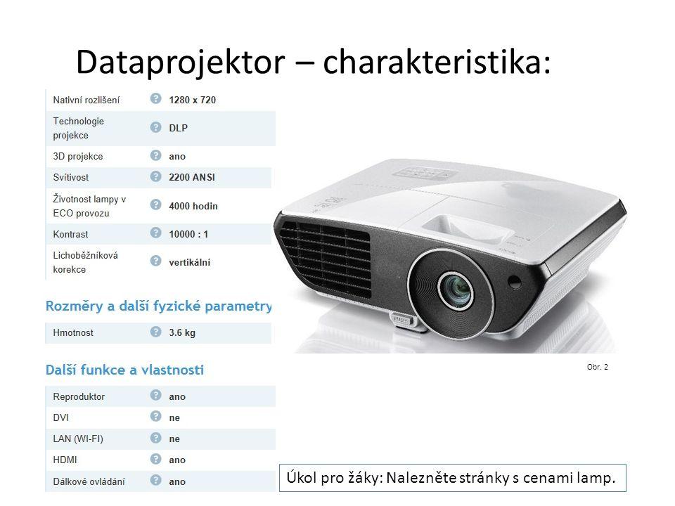 Dataprojektor Výrobních technologií je více: DLP, LED, LCD, CRT,… Charakteristiky: • Rozlišení: 800x600, 1024x768, 1280x1024, 1600x1200 • Světelný výkon:udává se v ANSI lumenech • Kontrast • Životnost lampy • (zajímejte se i o cenu lampy, informace je jinde, než v reklamní charakteristice)