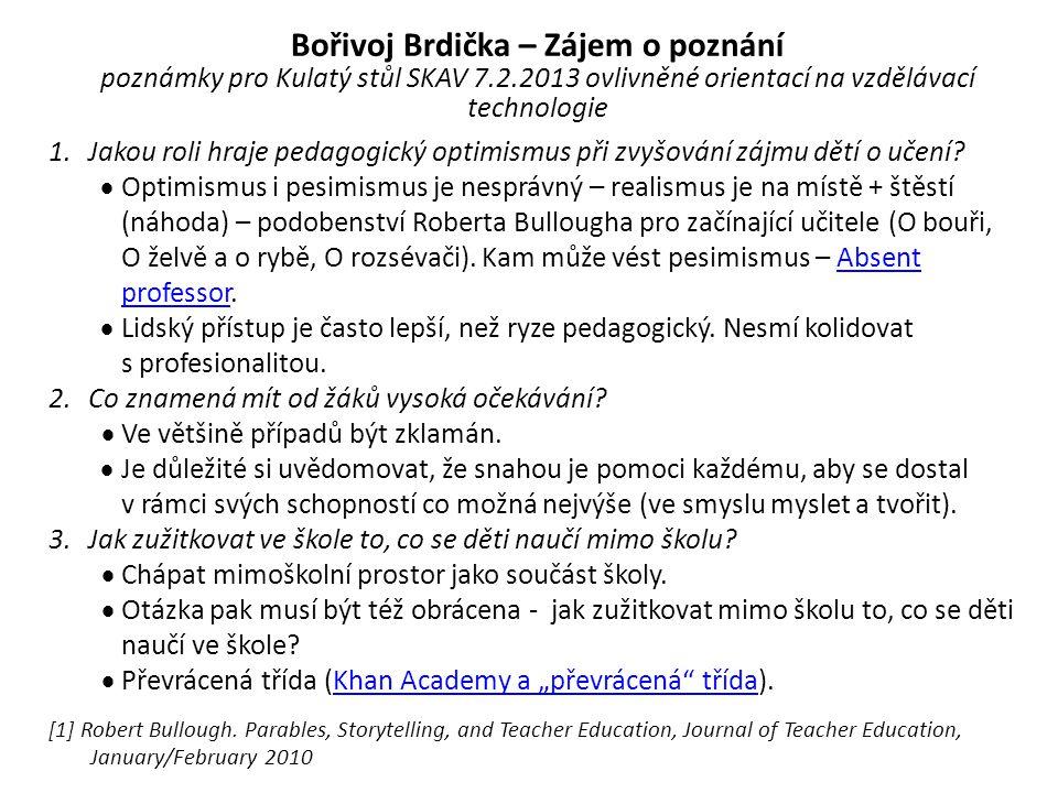 Bořivoj Brdička – Zájem o poznání poznámky pro Kulatý stůl SKAV 7.2.2013 ovlivněné orientací na vzdělávací technologie 1.Jakou roli hraje pedagogický optimismus při zvyšování zájmu dětí o učení.