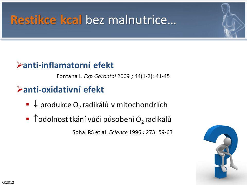 RK2012 Restikce kcal bez malnutrice…  anti-inflamatorní efekt  anti-oxidativní efekt   produkce O 2 radikálů v mitochondriích   odolnost tkání vůči púsobení O 2 radikálů Sohal RS et al.