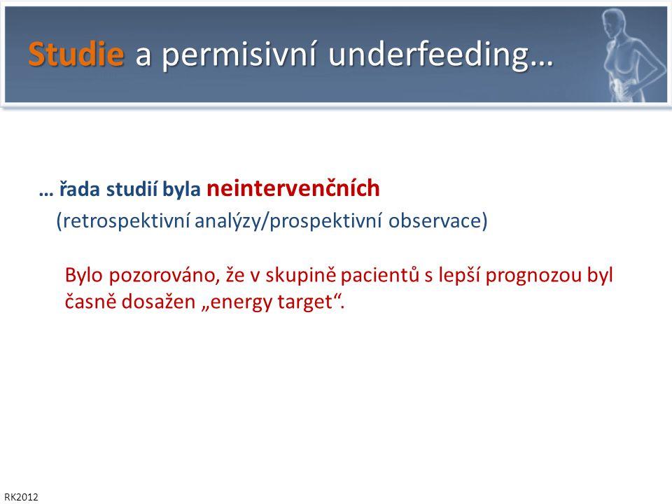 """Studie a permisivní underfeeding… RK2012 Bylo pozorováno, že v skupině pacientů s lepší prognozou byl časně dosažen """"energy target ."""