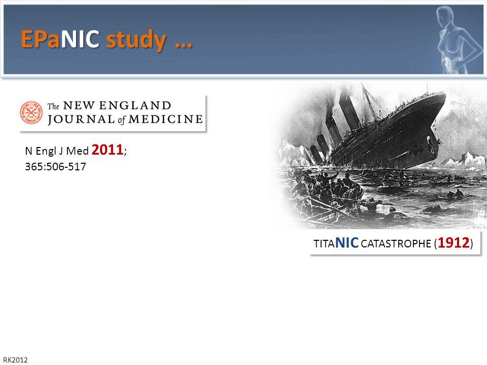 RK2012 EPaNIC study … N Engl J Med 2011 ; 365:506-517 TITA NIC CATASTROPHE ( 1912 )