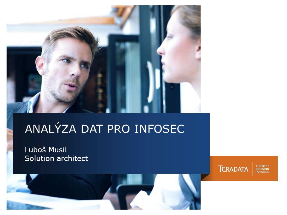 Teradata Confidential 2 Big Data, Analýza dat pro Infosec Výzvy kybernetické bezpečnosti o Kybernetické útoky rostou závratným tempem.