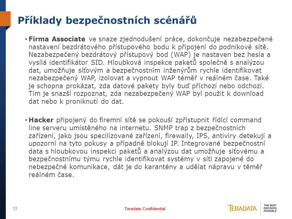 Teradata Confidential 13 Příklady bezpečnostních scénářů • Firma Associate ve snaze zjednodušení práce, dokončuje nezabezpečené nastavení bezdrátového
