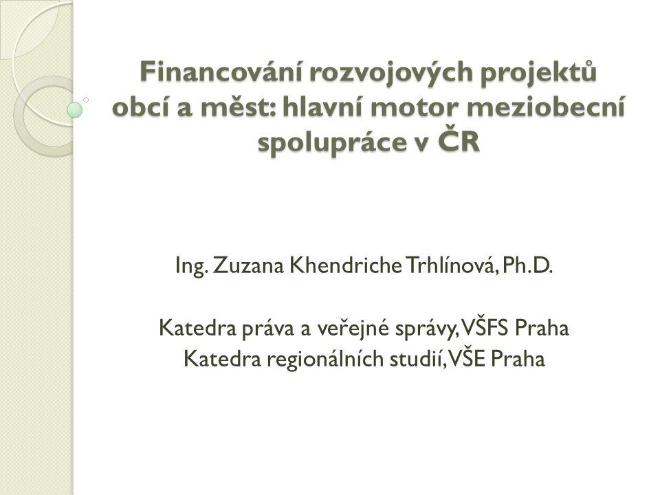 Financování rozvojových projektů obcí a měst: hlavní motor meziobecní spolupráce v ČR Ing.