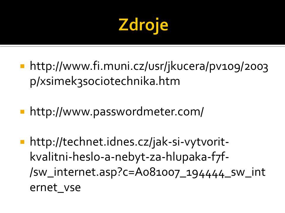  http://www.fi.muni.cz/usr/jkucera/pv109/2003 p/xsimek3sociotechnika.htm  http://www.passwordmeter.com/  http://technet.idnes.cz/jak-si-vytvorit- kvalitni-heslo-a-nebyt-za-hlupaka-f7f- /sw_internet.asp c=A081007_194444_sw_int ernet_vse