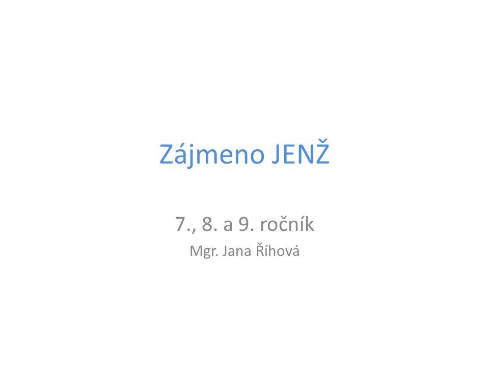 Zájmeno JENŽ 7., 8. a 9. ročník Mgr. Jana Říhová