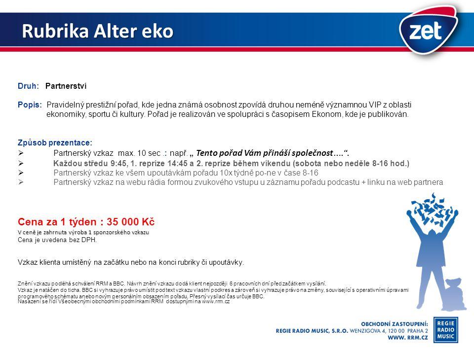Rubrika Alter eko Druh: Partnerství Popis: Pravidelný prestižní pořad, kde jedna známá osobnost zpovídá druhou neméně významnou VIP z oblasti ekonomiky, sportu či kultury.