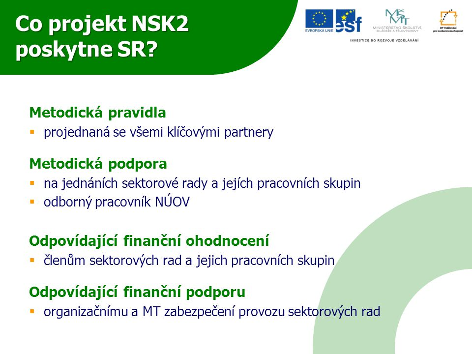 Co projekt NSK2 poskytne SR? Metodická pravidla  projednaná se všemi klíčovými partnery Metodická podpora  na jednáních sektorové rady a jejích prac