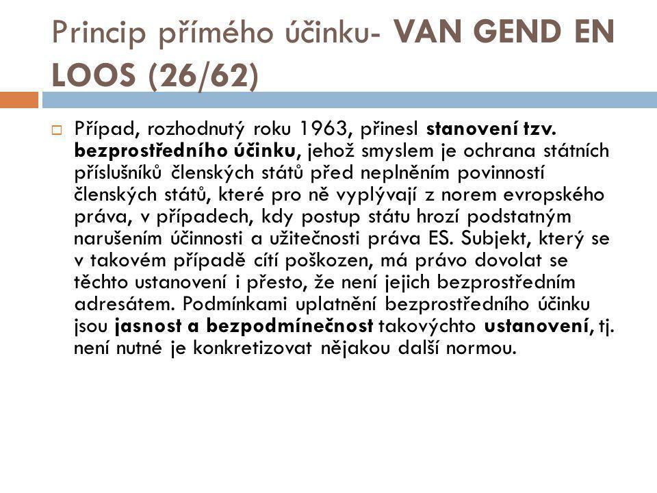 Princip přímého účinku- VAN GEND EN LOOS (26/62)  Případ, rozhodnutý roku 1963, přinesl stanovení tzv. bezprostředního účinku, jehož smyslem je ochra